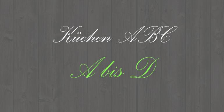 Küchen-ABC – Von A bis D