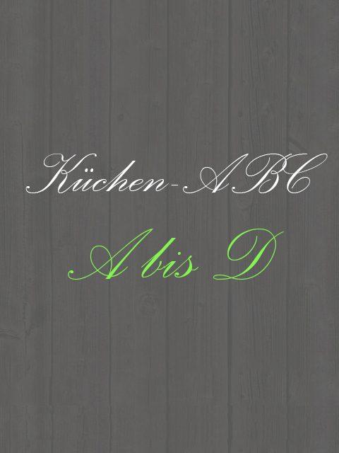 Küchen ABC - Von A-D